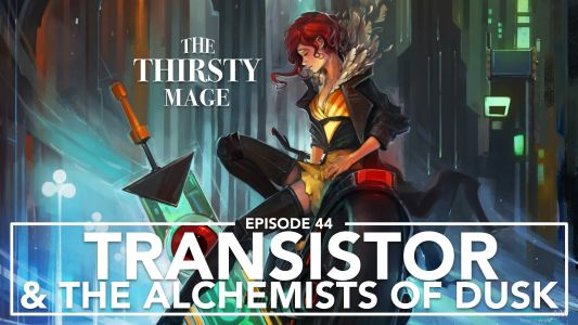 The Thirsty Mage - Transistor & The Alchemists of Dusk