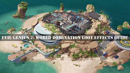 Evil Genius 2: World Domination Loot Effects Guide
