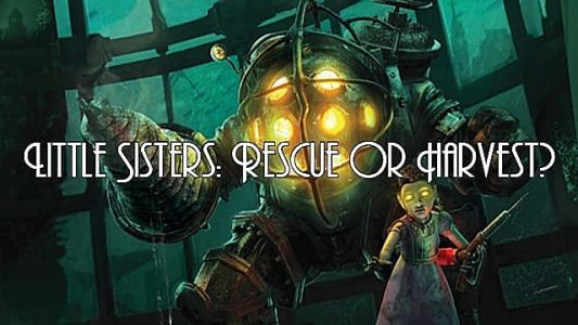 Bioshock Little Sisters: Rescue or Harvest?